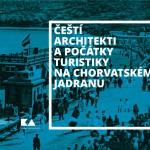 Výstava  Čeští architekti a počátky turistiky na chorvatském Jadranu v Domě umění